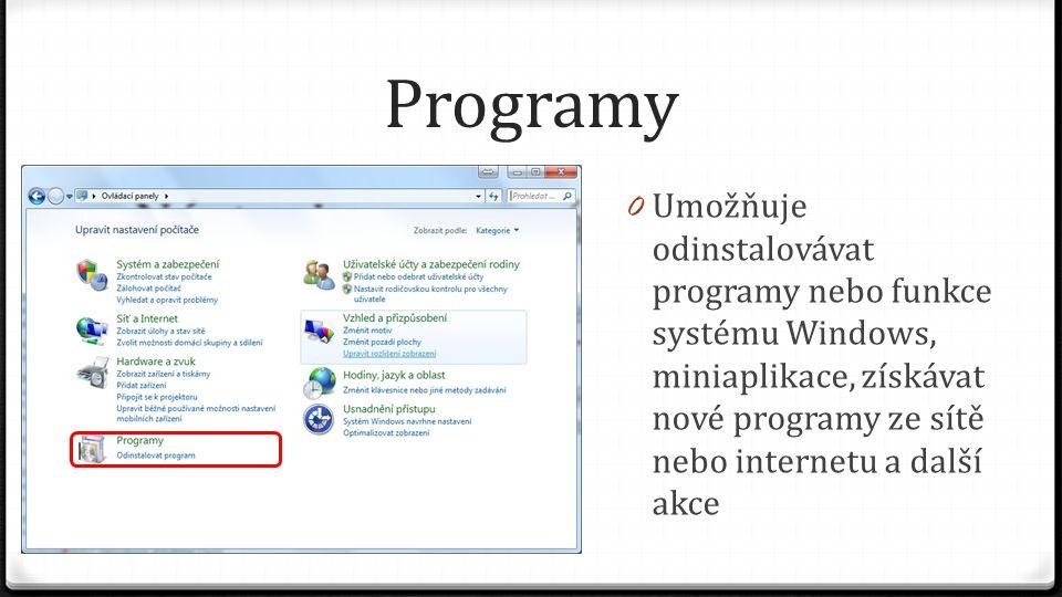 Programy 0 Umožňuje odinstalovávat programy nebo funkce systému Windows, miniaplikace, získávat nové programy ze sítě nebo internetu a další akce