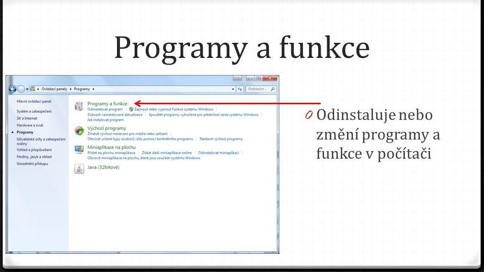 Programy a funkce 0 Odinstaluje nebo změní programy a funkce v počítači