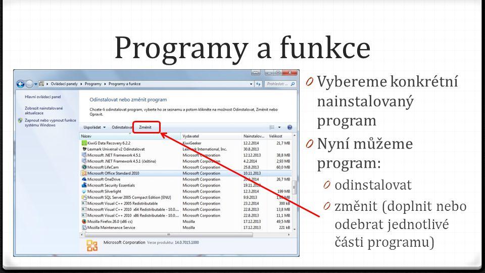 Programy a funkce 0 Vybereme konkrétní nainstalovaný program 0 Nyní můžeme program: 0 odinstalovat 0 změnit (doplnit nebo odebrat jednotlivé části pro