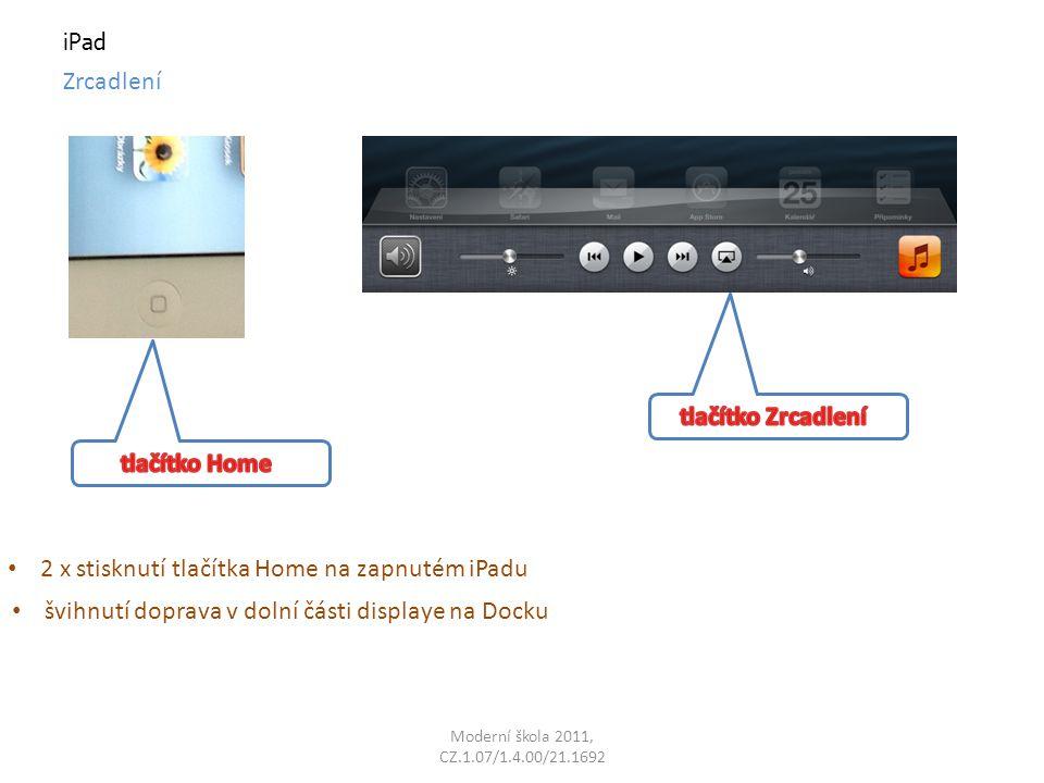 iPad Zrcadlení 2 x stisknutí tlačítka Home na zapnutém iPadu švihnutí doprava v dolní části displaye na Docku