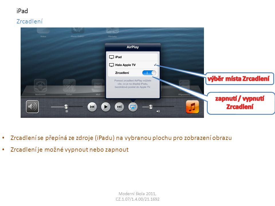 Moderní škola 2011, CZ.1.07/1.4.00/21.1692 iPad Zrcadlení Zrcadlení je možné vypnout nebo zapnout Zrcadlení se přepíná ze zdroje (iPadu) na vybranou plochu pro zobrazení obrazu