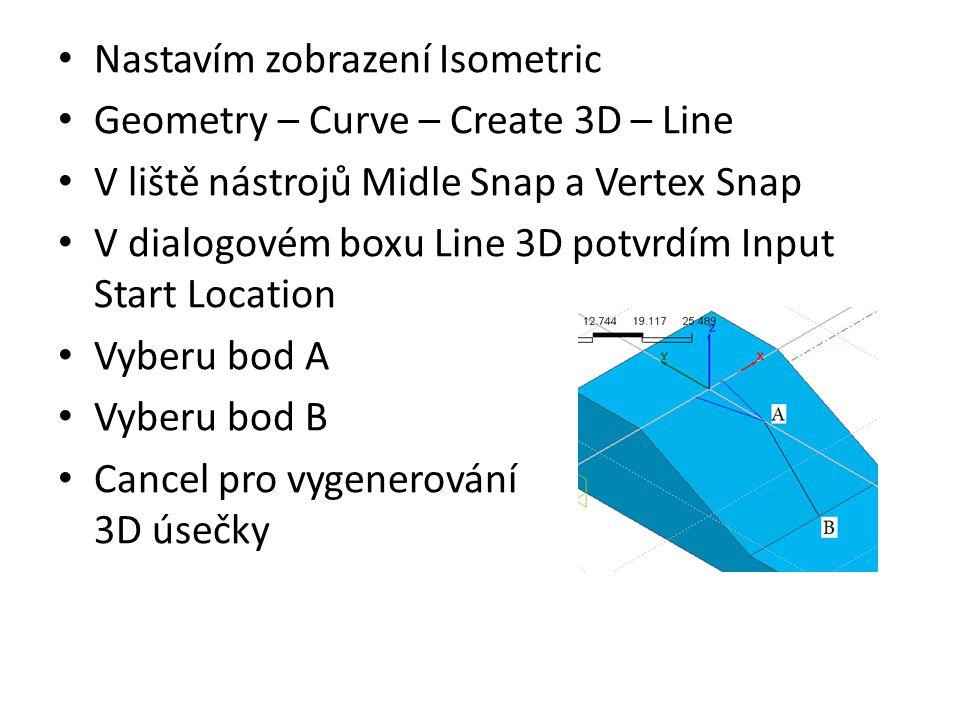 Nastavím zobrazení Isometric Geometry – Curve – Create 3D – Line V liště nástrojů Midle Snap a Vertex Snap V dialogovém boxu Line 3D potvrdím Input Start Location Vyberu bod A Vyberu bod B Cancel pro vygenerování 3D úsečky