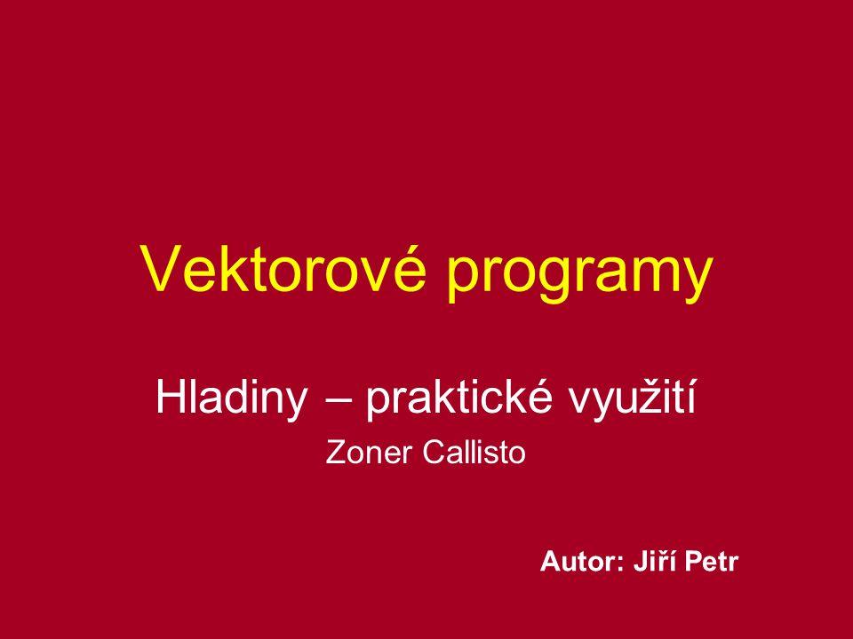 Vektorové programy Hladiny – praktické využití Zoner Callisto Autor: Jiří Petr