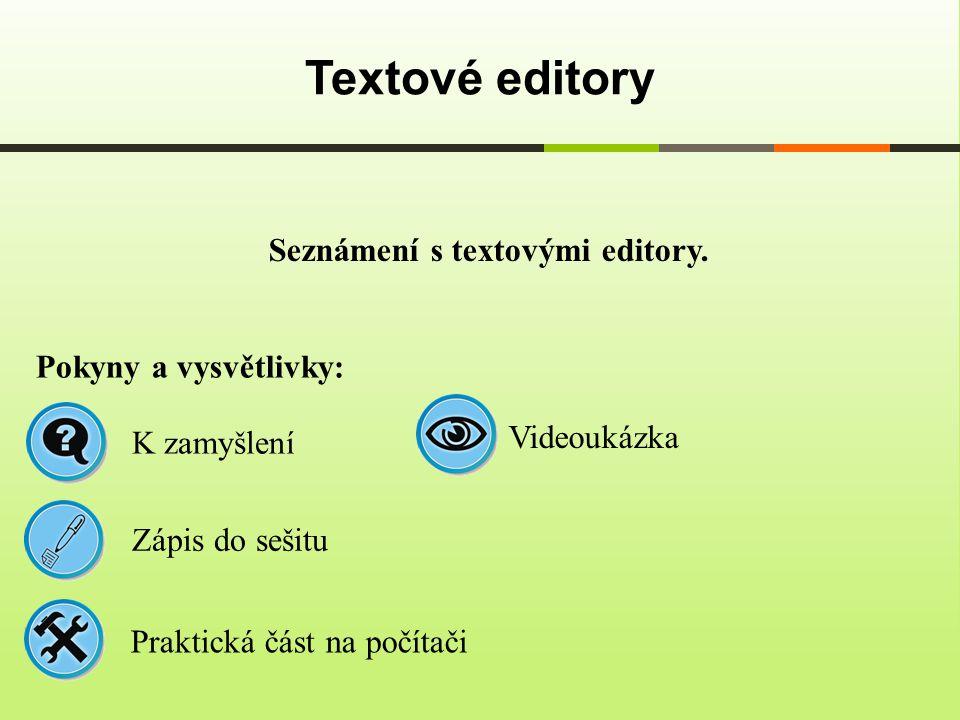 Seznámení s textovými editory. Textové editory Pokyny a vysvětlivky: Zápis do sešitu K zamyšlení Praktická část na počítači Videoukázka