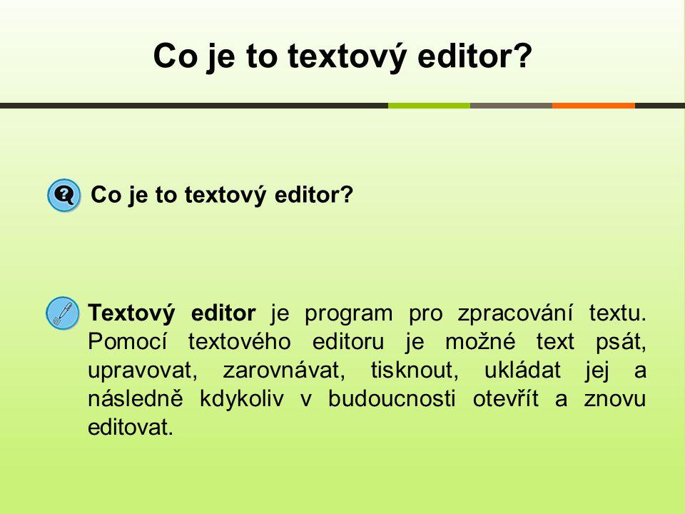 Co je to textový editor? Textový editor je program pro zpracování textu. Pomocí textového editoru je možné text psát, upravovat, zarovnávat, tisknout,