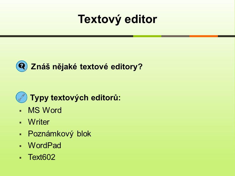 Textový editor Znáš nějaké textové editory? Typy textových editorů:  MS Word  Writer  Poznámkový blok  WordPad  Text602