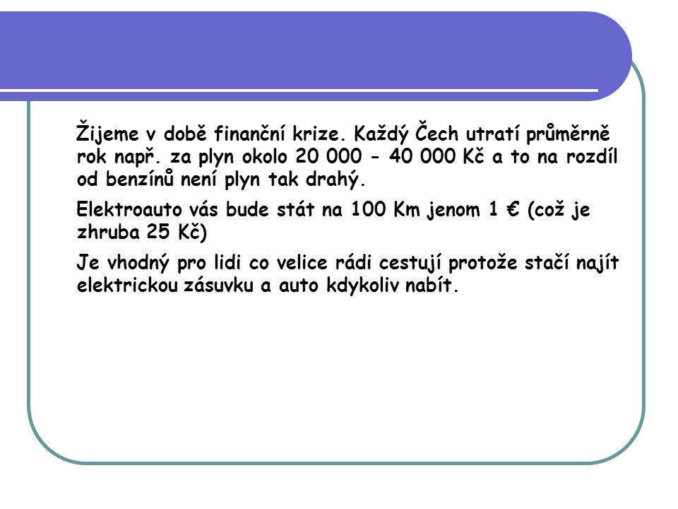 Žijeme v době finanční krize. Každý Čech utratí průměrně rok např. za plyn okolo 20 000 - 40 000 Kč a to na rozdíl od benzínů není plyn tak drahý. Ele