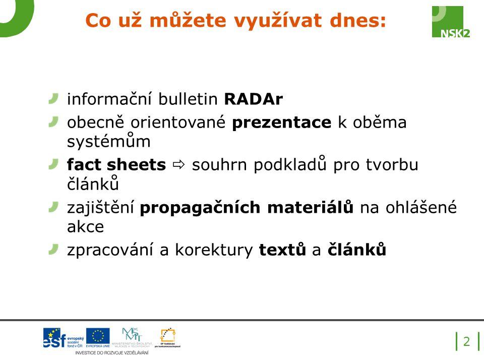 Co už můžete využívat dnes: informační bulletin RADAr obecně orientované prezentace k oběma systémům fact sheets  souhrn podkladů pro tvorbu článků z