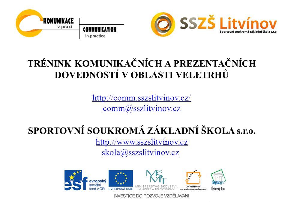 TRÉNINK KOMUNIKAČNÍCH A PREZENTAČNÍCH DOVEDNOSTÍ V OBLASTI VELETRHŮ http://comm.sszslitvinov.cz/ comm@sszlitvinov.cz SPORTOVNÍ SOUKROMÁ ZÁKLADNÍ ŠKOLA s.r.o.