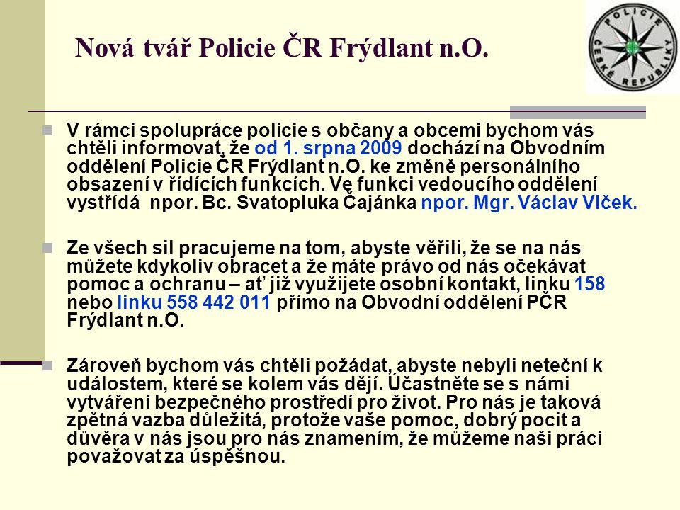 Nová tvář Policie ČR Frýdlant n.O. V rámci spolupráce policie s občany a obcemi bychom vás chtěli informovat, že od 1. srpna 2009 dochází na Obvodním