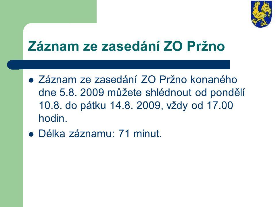 Záznam ze zasedání ZO Pržno Záznam ze zasedání ZO Pržno konaného dne 5.8. 2009 můžete shlédnout od pondělí 10.8. do pátku 14.8. 2009, vždy od 17.00 ho