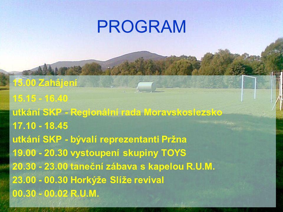 PROGRAM 15.00 Zahájení 15.15 - 16.40 utkání SKP - Regionální rada Moravskoslezsko 17.10 - 18.45 utkání SKP - bývalí reprezentanti Pržna 19.00 - 20.30