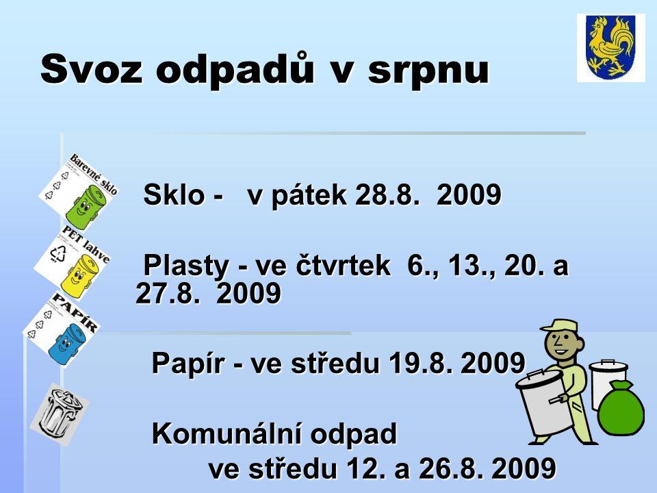 Svoz odpadů v srpnu Sklo - v pátek 28.8. 2009 Sklo - v pátek 28.8. 2009 Plasty - ve čtvrtek 6., 13., 20. a 27.8. 2009 Plasty - ve čtvrtek 6., 13., 20.