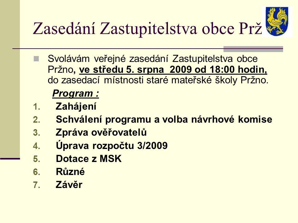 Zasedání Zastupitelstva obce Pržno Svolávám veřejné zasedání Zastupitelstva obce Pržno, ve středu 5. srpna 2009 od 18:00 hodin, do zasedací místnosti