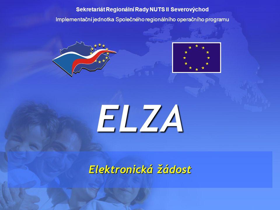 Sekretariát Regionální Rady NUTS II Severovýchod Implementační jednotka Společného regionálního operačního programu Elektronická žádost ELZA