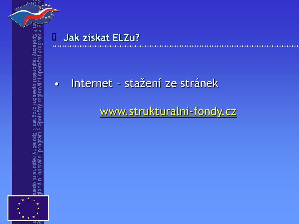 Jak získat ELZu?  Internet – stažení ze stránekInternet – stažení ze stránekwww.strukturalni-fondy.cz