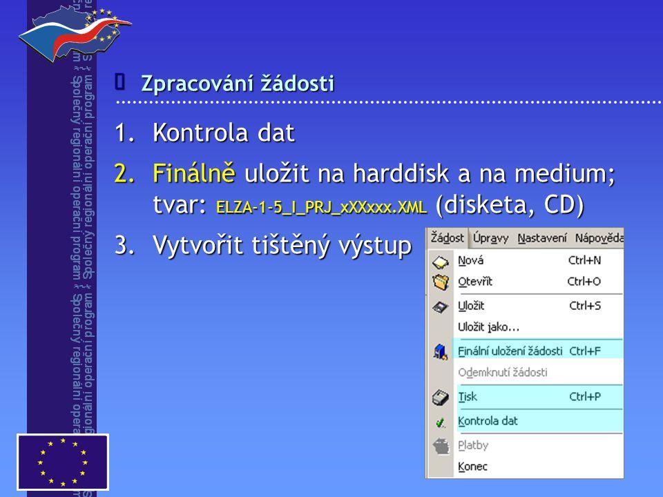 Zpracování žádosti  1.Kontrola dat 2.Finálně uložit na harddisk a na medium; tvar: ELZA-1-5_I_PRJ_xXXxxx.XML (disketa, CD) 3.Vytvořit tištěný výstup