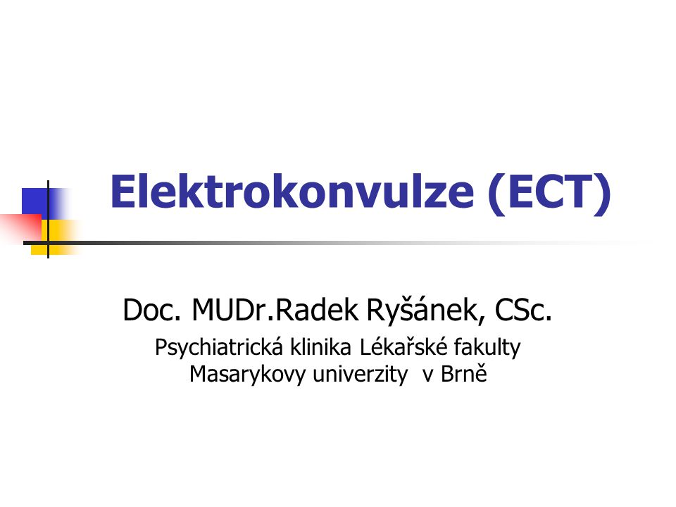 Elektrokonvulze Definice : Druh biologické psychiatrické léčby, jediná z tzv.