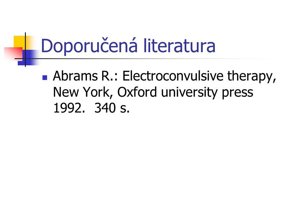 Doporučená literatura Abrams R.: Electroconvulsive therapy, New York, Oxford university press 1992.