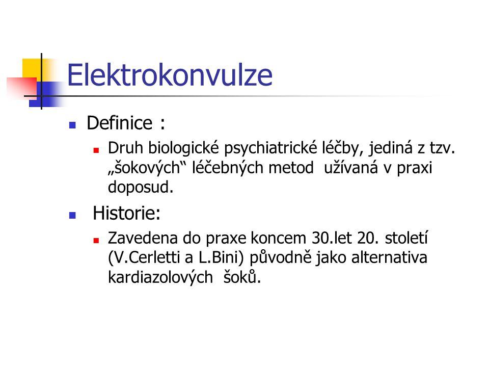Elektrokonvulze Princip: Vyvolání arteficiálního epileptického paroxysmu s generalisovanými konvulzemi v důsledku exposice mozku léčeného elektrickému stimulu.(Přesný mechanismus léčebného efektu doposud není detailně znám).