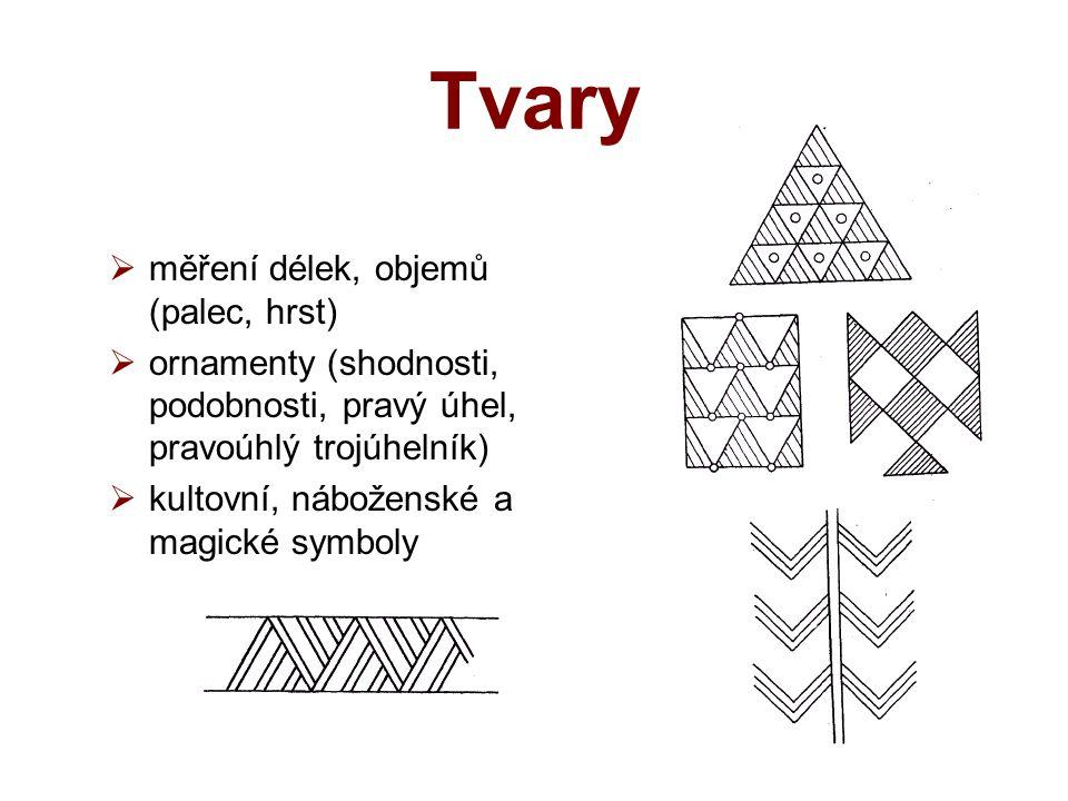 Tvary  měření délek, objemů (palec, hrst)  ornamenty (shodnosti, podobnosti, pravý úhel, pravoúhlý trojúhelník)  kultovní, náboženské a magické symboly