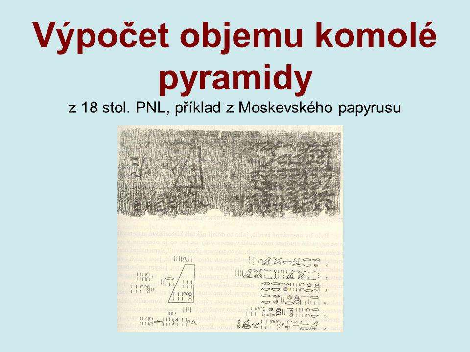 Výpočet objemu komolé pyramidy z 18 stol. PNL, příklad z Moskevského papyrusu
