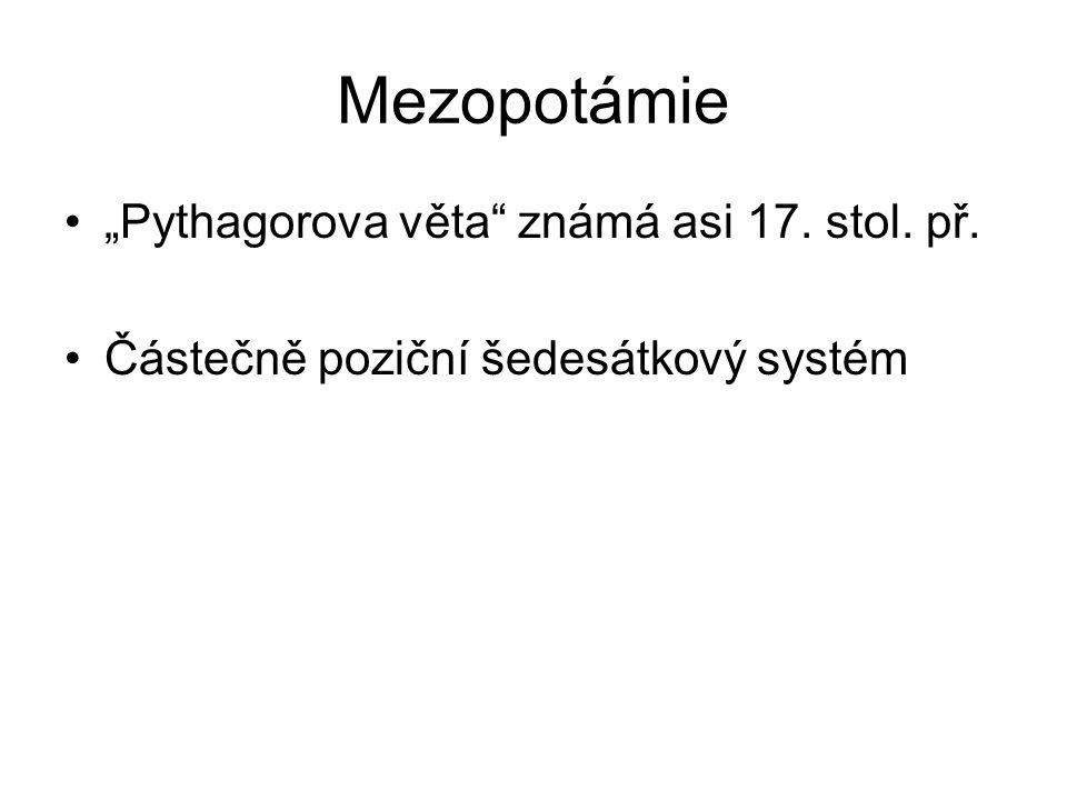 """Mezopotámie """"Pythagorova věta známá asi 17. stol. př. Částečně poziční šedesátkový systém"""