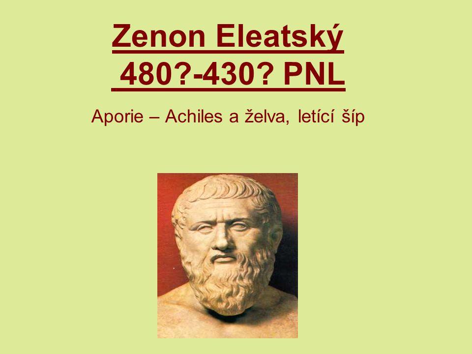 Zenon Eleatský 480?-430? PNL Aporie – Achiles a želva, letící šíp