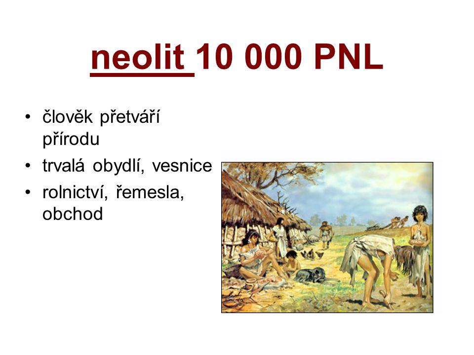 neolit 10 000 PNL člověk přetváří přírodu trvalá obydlí, vesnice rolnictví, řemesla, obchod
