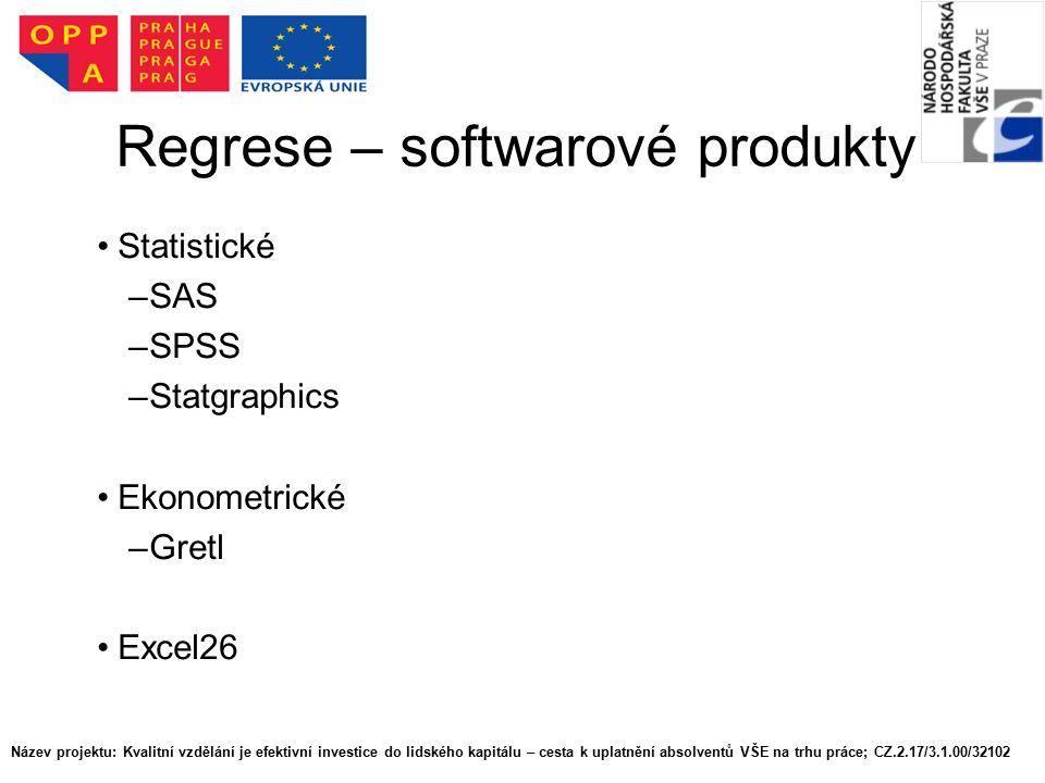 Regrese – softwarové produkty Statistické –SAS –SPSS –Statgraphics Ekonometrické –Gretl Excel26 Název projektu: Kvalitní vzdělání je efektivní investice do lidského kapitálu – cesta k uplatnění absolventů VŠE na trhu práce; CZ.2.17/3.1.00/32102