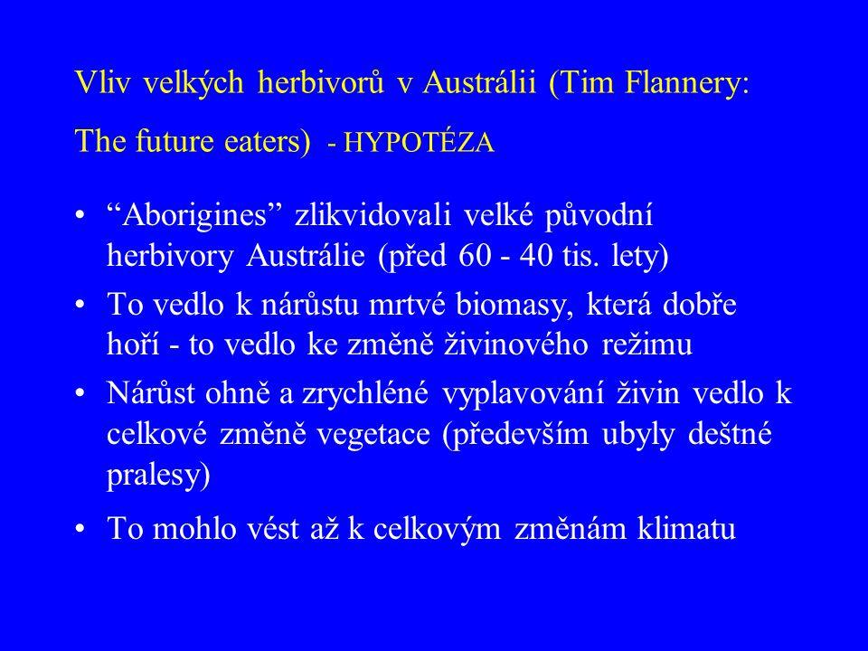 """Vliv velkých herbivorů v Austrálii (Tim Flannery: The future eaters) - HYPOTÉZA """"Aborigines"""" zlikvidovali velké původní herbivory Austrálie (před 60 -"""