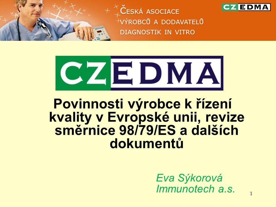 1 Povinnosti výrobce k řízení kvality v Evropské unii, revize směrnice 98/79/ES a dalších dokumentů Eva Sýkorová Immunotech a.s.