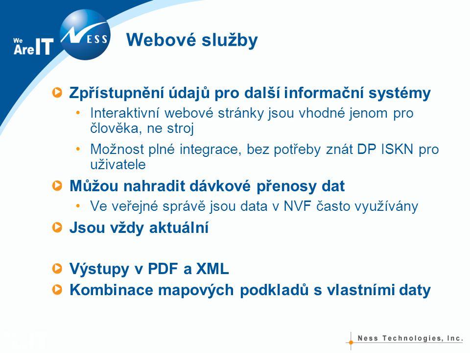 Webové služby Zpřístupnění údajů pro další informační systémy Interaktivní webové stránky jsou vhodné jenom pro člověka, ne stroj Možnost plné integrace, bez potřeby znát DP ISKN pro uživatele Můžou nahradit dávkové přenosy dat Ve veřejné správě jsou data v NVF často využívány Jsou vždy aktuální Výstupy v PDF a XML Kombinace mapových podkladů s vlastními daty