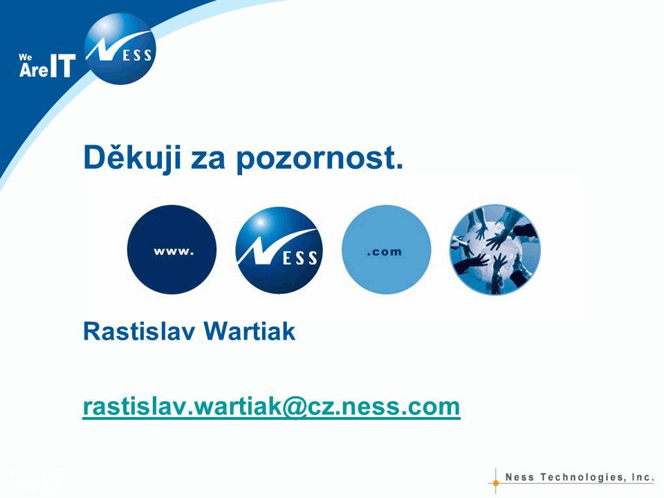 Děkuji za pozornost. Rastislav Wartiak rastislav.wartiak@cz.ness.com