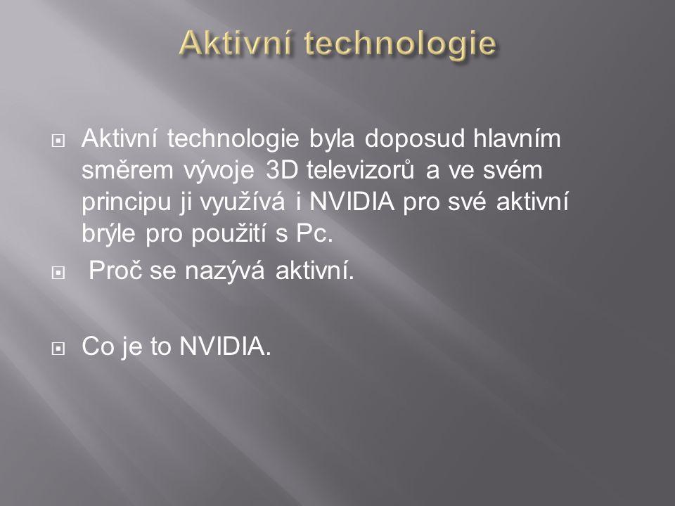  Aktivní technologie byla doposud hlavním směrem vývoje 3D televizorů a ve svém principu ji využívá i NVIDIA pro své aktivní brýle pro použití s Pc.