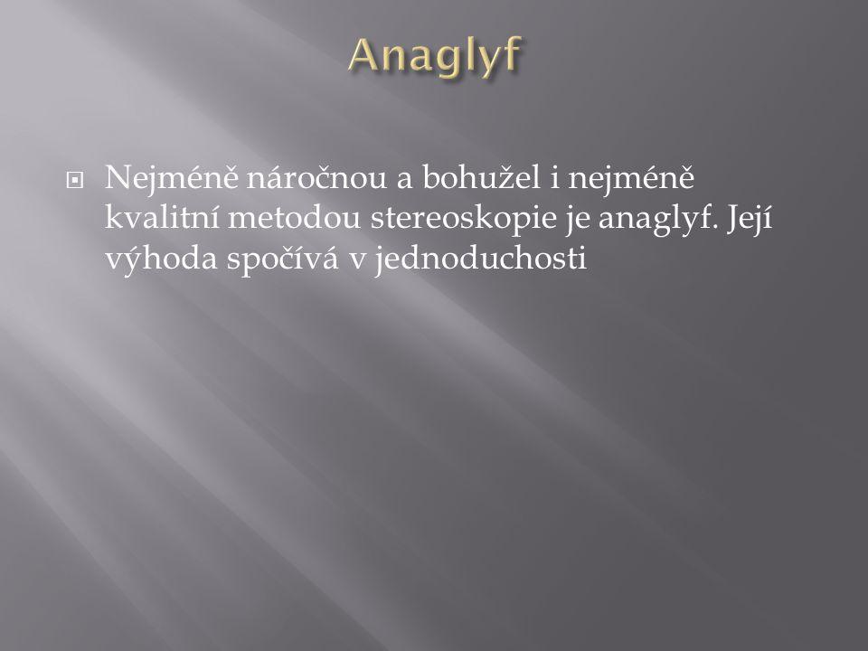  Nejméně náročnou a bohužel i nejméně kvalitní metodou stereoskopie je anaglyf. Její výhoda spočívá v jednoduchosti