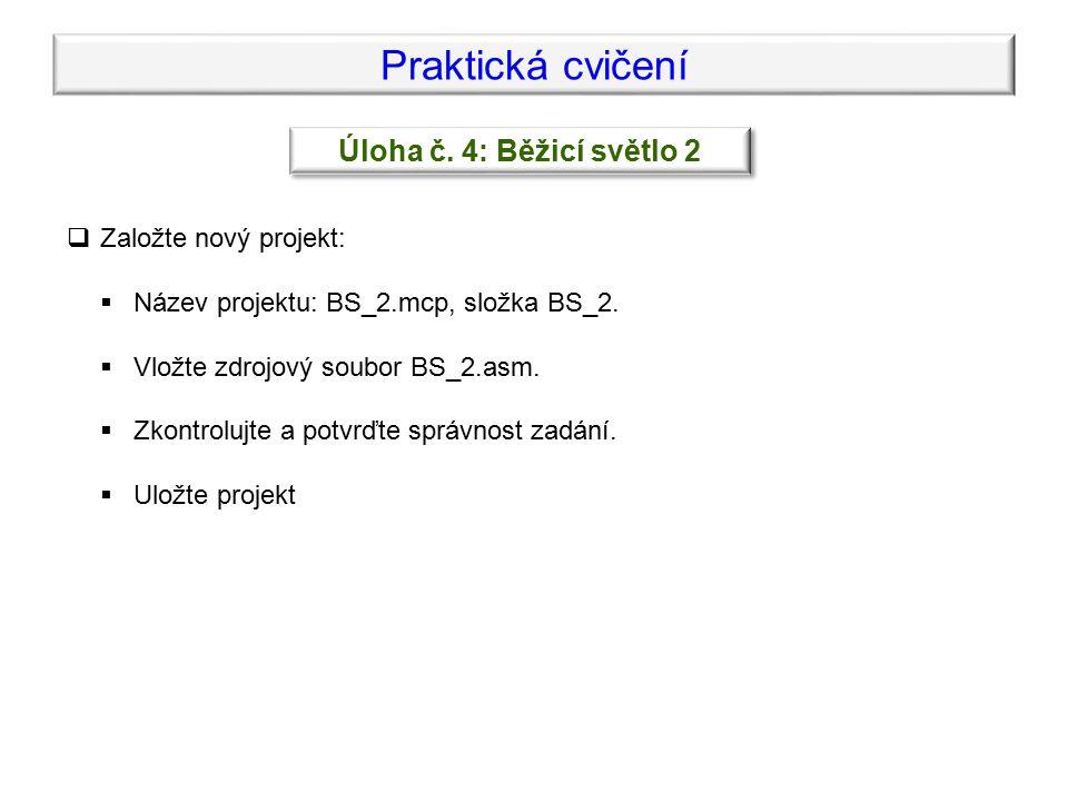 Praktická cvičení  Založte nový projekt:  Název projektu: BS_2.mcp, složka BS_2.