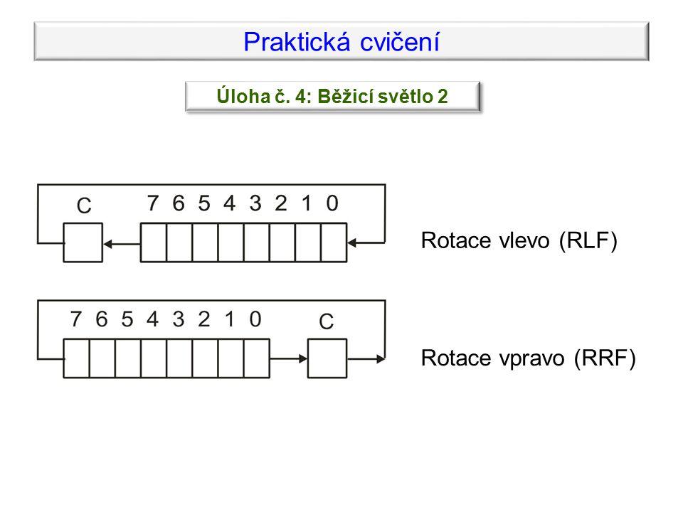 Praktická cvičení Úloha č. 4: Běžicí světlo 2 Rotace vlevo (RLF) Rotace vpravo (RRF)