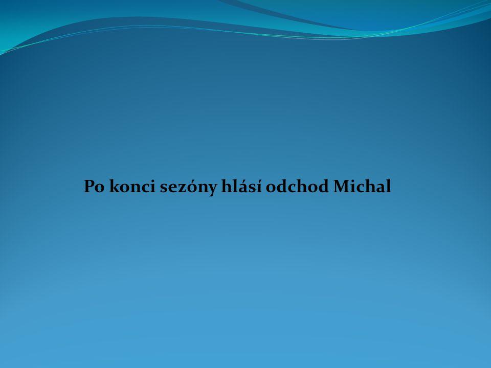 Po konci sezóny hlásí odchod Michal