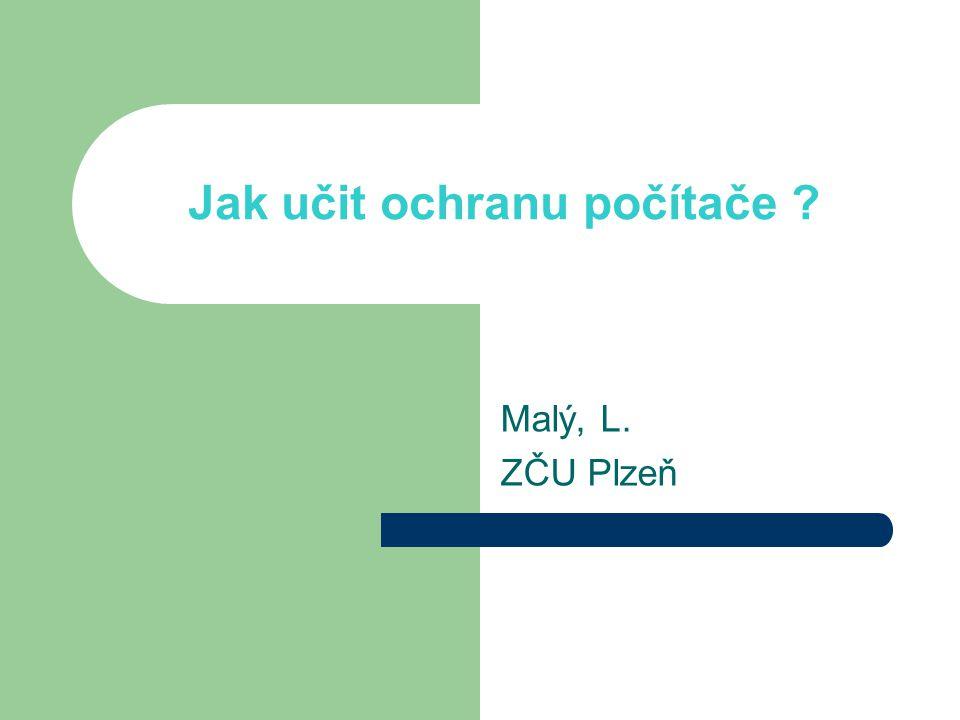 Jak učit ochranu počítače Malý, L. ZČU Plzeň