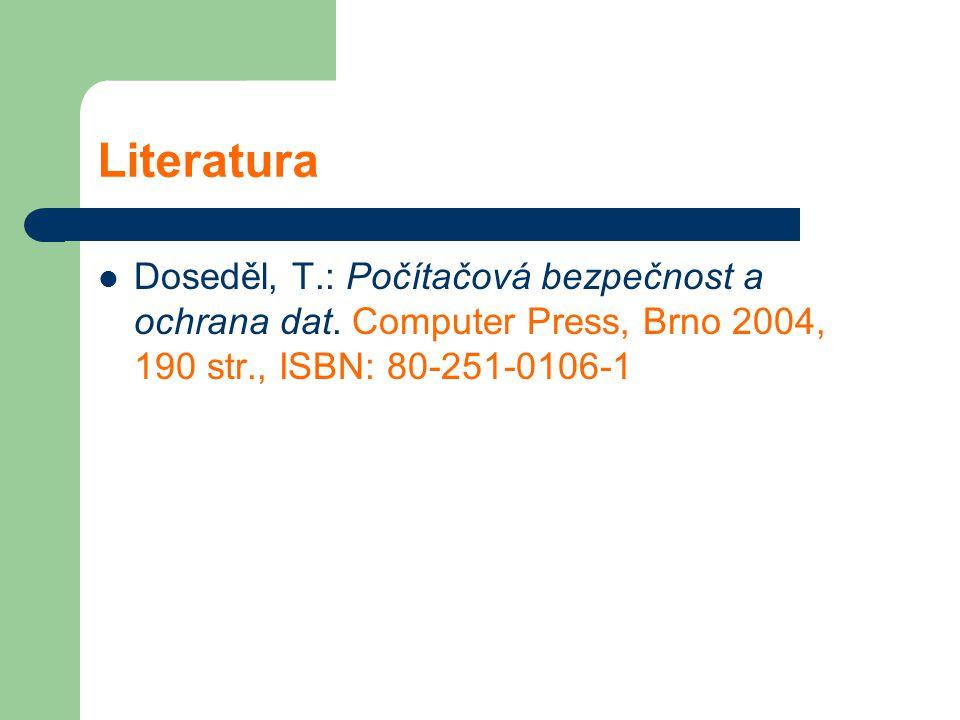 Literatura Doseděl, T.: Počítačová bezpečnost a ochrana dat. Computer Press, Brno 2004, 190 str., ISBN: 80-251-0106-1