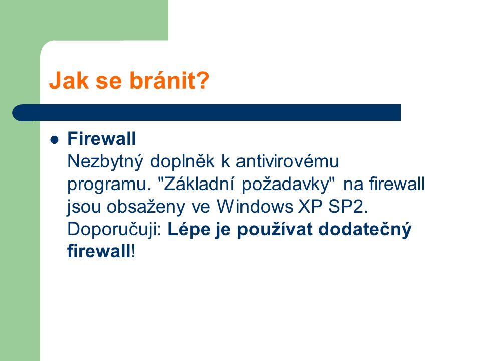 Jak se bránit? Firewall Nezbytný doplněk k antivirovému programu.