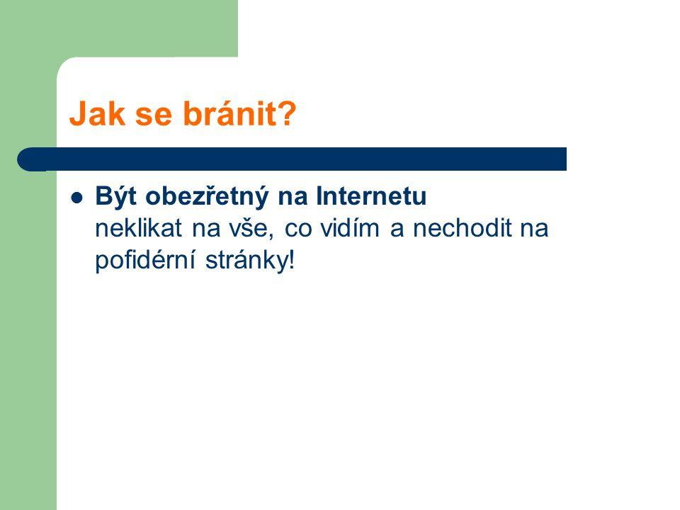 Jak se bránit? Být obezřetný na Internetu neklikat na vše, co vidím a nechodit na pofidérní stránky!