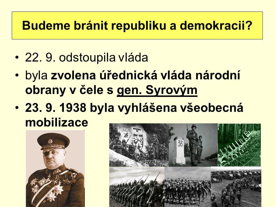 22. 9. odstoupila vláda byla zvolena úřednická vláda národní obrany v čele s gen. Syrovým 23. 9. 1938 byla vyhlášena všeobecná mobilizace Budeme bráni