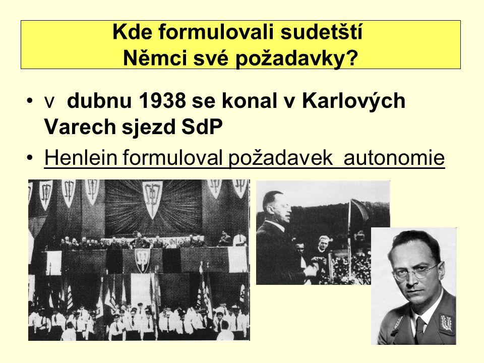 v dubnu 1938 se konal v Karlových Varech sjezd SdP Henlein formuloval požadavek autonomie Kde formulovali sudetští Němci své požadavky?