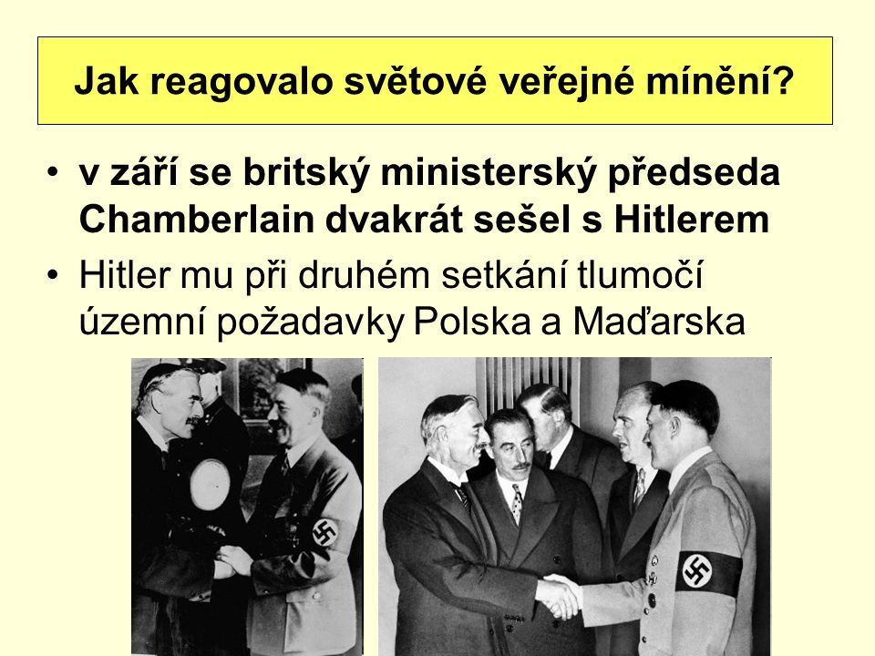 v září se britský ministerský předseda Chamberlain dvakrát sešel s Hitlerem Hitler mu při druhém setkání tlumočí územní požadavky Polska a Maďarska Ja