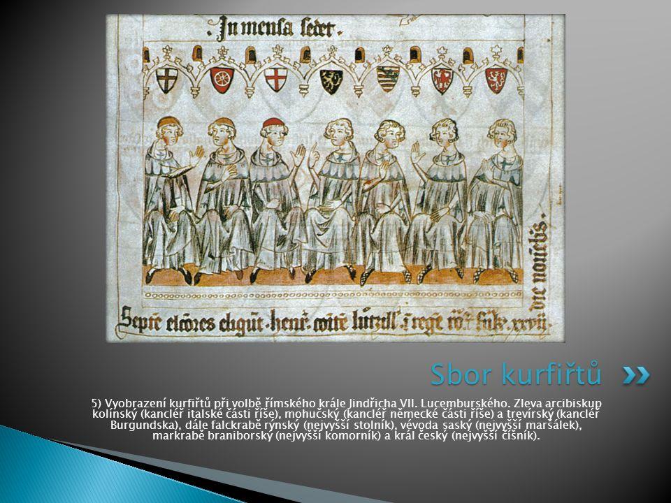 5) Vyobrazení kurfiřtů při volbě římského krále Jindřicha VII. Lucemburského. Zleva arcibiskup kolínský (kancléř italské části říše), mohučský (kanclé