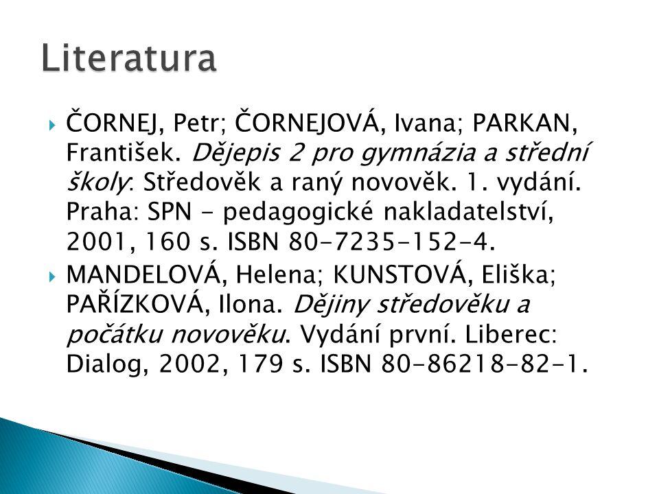  ČORNEJ, Petr; ČORNEJOVÁ, Ivana; PARKAN, František. Dějepis 2 pro gymnázia a střední školy: Středověk a raný novověk. 1. vydání. Praha: SPN - pedagog
