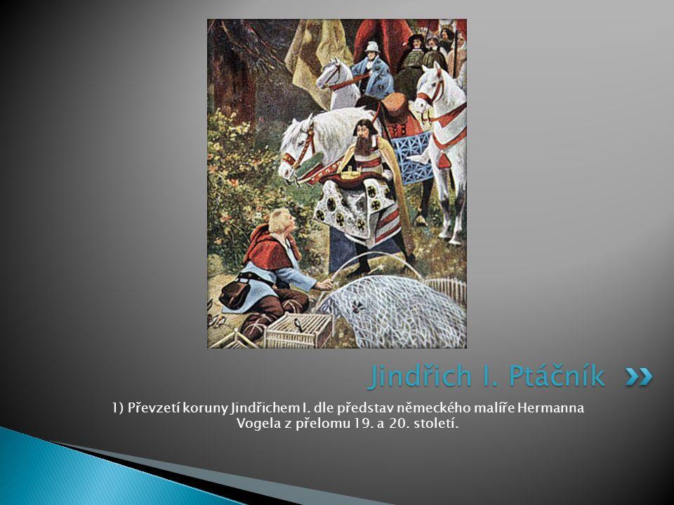 1) Převzetí koruny Jindřichem I. dle představ německého malíře Hermanna Vogela z přelomu 19. a 20. století. Jindřich I. Ptáčník