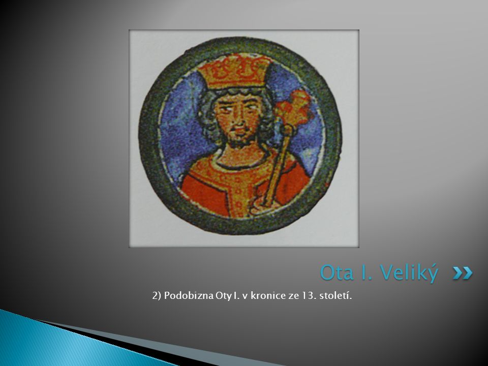 2) Podobizna Oty I. v kronice ze 13. století. Ota I. Veliký